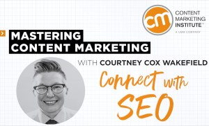 Mastering Content Marketing- Connect with SEO
