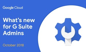What's New for G Suite Admins? – October 2018