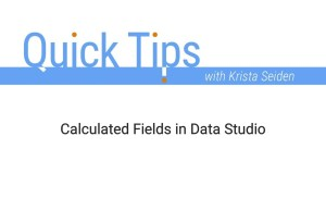 Calculated Fields in Data Studio