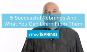 5 Successful Rebrands And What You Can Learn From Them