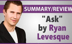 """Ask"" by Ryan Levesque – Summary and Review"