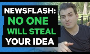 Attention New Entrepreneurs: No One Will Steal Your Idea