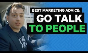 Best Marketing Advice: GO TALK TO PEOPLE