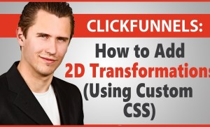 ClickFunnels: How to Add 2D Transformations (Using Custom CSS)
