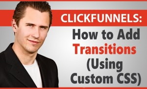 ClickFunnels: How to Add Transitions (Using Custom CSS)