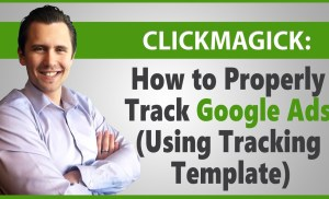 ClickMagick: How to Properly Track Google Ads (Using Tracking Template)