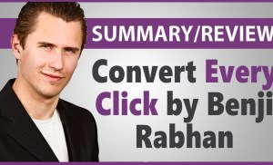 """Convert Every Click"" by Benji Rabhan – Summary/Review"