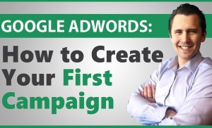 Google AdWords: How to Create Your First Campaign