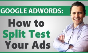 Google AdWords: How to Split Test Your Ads