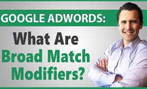 Google AdWords: What Are Broad Match Modifiers?