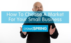 How To Choose A Market For Your Startup Or Small Business