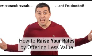 How to Raise Your Rates By Offering Less Value (yes, LESS value)