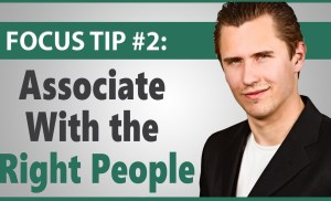 How to Stay Focused Tip #2: Associate With the Right People