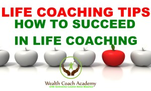 Life Coaching Tips: How to Succeed in Life Coaching