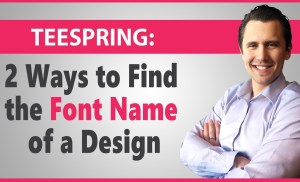 Teespring: 2 Ways to Find the Font Name of a Design