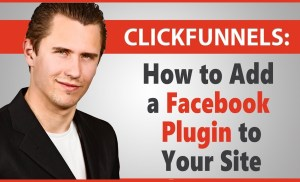ClickFunnels: How to Add a Facebook Plugin (Comment, Page, Post, etc…) to Your Site