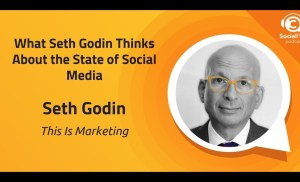What Seth Godin Thinks About the State of Social Media