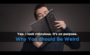"""Why """"Being Weird"""" Is GREAT"""