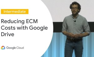 Avoid Unnecessary ECM Costs with Google Drive (Cloud Next '19)