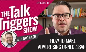 How to Make Advertising Unnecessary – The Talk Triggers Show: Episode 15