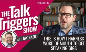 This is How I Harness Word of Mouth to Get Speaking Gigs – The Talk Triggers Show: Episode 12