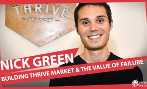 247: Nick Green | Building Thrive Market and the Value of Failure