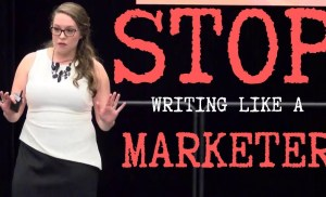 #CMWorld 2018 – Stop Writing Like a Marketer – Michelle Park Lazette