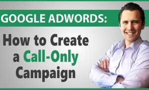 Google Ads: How to Create a Call-Only Campaign