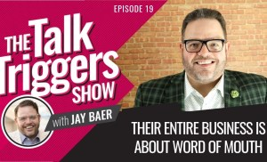 Their ENTIRE BUSINESS is about Word of Mouth – The Talk Triggers Show: Episode 19