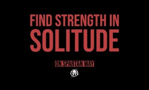 Find Strength in Solitude // Spartan WAY 044