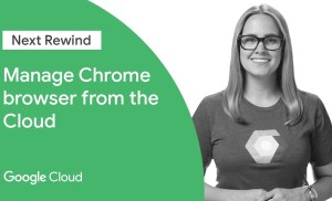 Manage Chrome Browser From the Cloud (Next '19 Rewind)