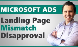 """Microsoft Ads: How to Handle a Sudden """"Landing Page Mismatch"""" Ad Disapproval"""