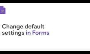 How To: Change Default Settings in Google Forms