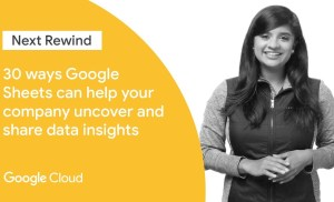 30 Ways Google Sheets Can Help Your Company Uncover and Share Data Insights (Next '19 Rewind)