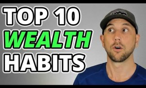 Top 10 Wealth Habits Revealed – Empower Your Habits To Create Abundance!