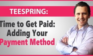 Teespring: How to Add a Payout Payment Method (PayPal or Payoneer)