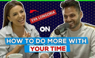 Eva Longoria: ON How To Do More With Your Time & Change Futures Along The Way