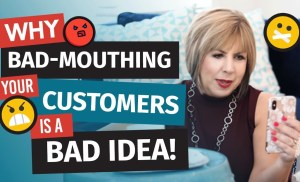 Why Bad-Mouthing Your Customers is a BAD Idea!