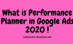 What is Performance planner in Google Ads | How Does Google Ads Performance Planner Works 2020
