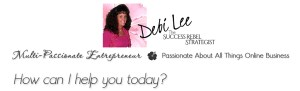 Debi Lee The Success Rebel Strategist Multi-Passionate Entrepreneur Passionate About All Things Online Business How Can I Help You Today?