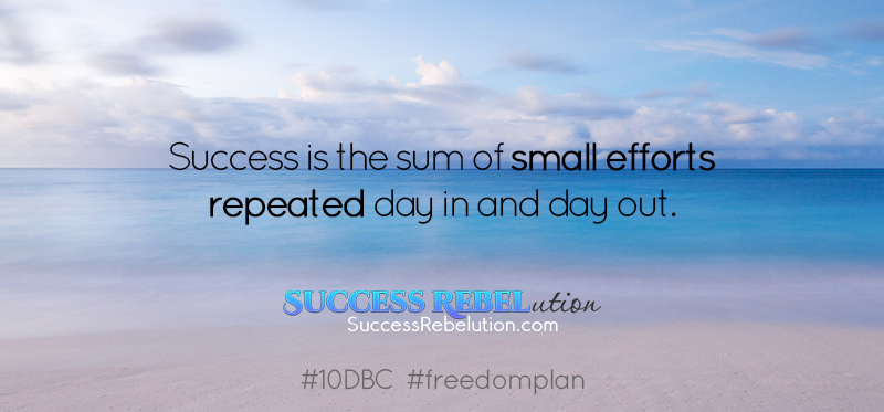 Success is the sum of small efforts repeated day in and day out. Success Rebelution