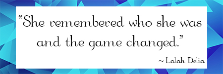 """""""She remembered who she was and the game changed."""" - Lalah Delia"""