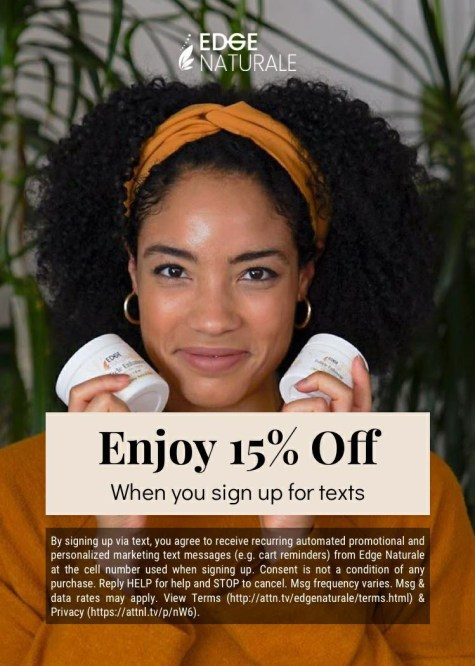 Edge Naturale ad with discount for signing up for texts. Hairline enhancer for your edges.
