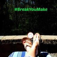 #BreakYouMake – Take Time for Break Time