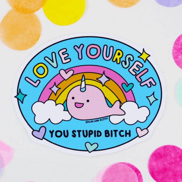 Love yourself you stupid bitch sticker