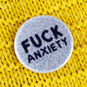 Fuck anxiety button badge