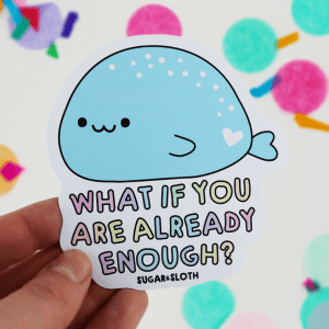 what if you are already enough