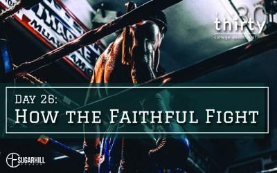 Day 26 – How the Faithful Fight