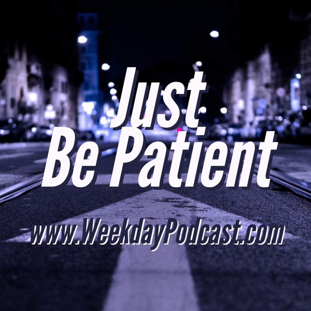 Just Be Patient Image