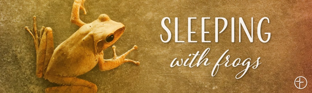 Sleeping With Frogs
